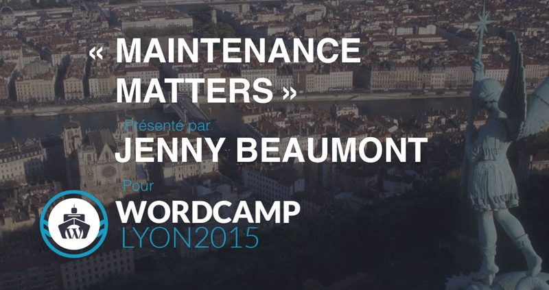 WordCamp Lyon - Maintenance Matters
